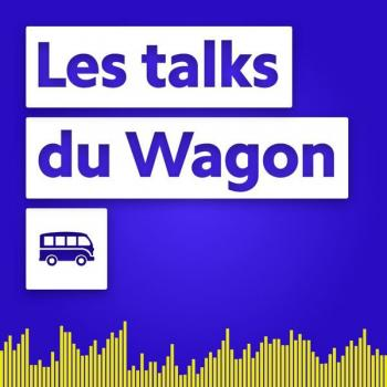 Podcast culture entrepreneuriale belge : Les Talks du Wagon
